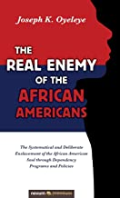 The Real Enemy of the African Americans: The Systematical and Deliberate Enslavement of the African American Soul through ...