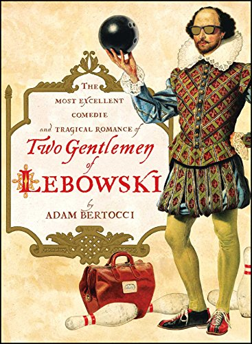 Compare Textbook Prices for Two Gentlemen of Lebowski: A Most Excellent Comedie and Tragical Romance Original Edition ISBN 9781451605815 by Bertocci, Adam