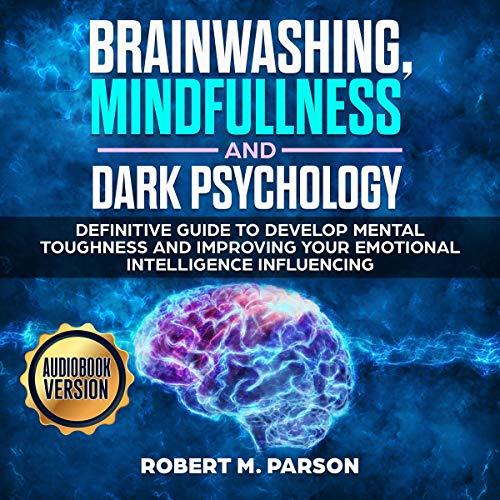 Brainwashing, Mindfulness, and Dark Psychology cover art