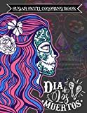 Dia de los Muertos. Sugar Skull Coloring Book: 100 pages Large Print of the day of the Dead colouring books for senior and Teens - Easy colour women ... meditation, relaxation, the perfect gift