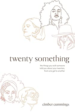 twenty something: the things you wish someone told you about your twenties, from one gal to another