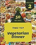 OMG! Top 50 Vegetarian Dinner Recipes Volume 2: Explore Vegetarian Dinner Cookbook NOW! (English Edition)