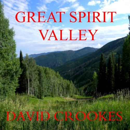Great Spirit Valley                   By:                                                                                                                                 David Crookes                               Narrated by:                                                                                                                                 Mike Vendetti                      Length: 8 hrs and 16 mins     Not rated yet     Overall 0.0