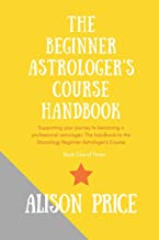 The Beginner Astrologer's Handbook: Supporting your journey to become a professional astrologer. The handbook to the Starzology Beginner Astrologer's Course. (Learn Astrology)