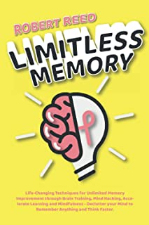 Limitless Memory: Life-Changing Techniques for Unlimited Memory Improvement through Brain Training, Mind Hacking, Accelera...