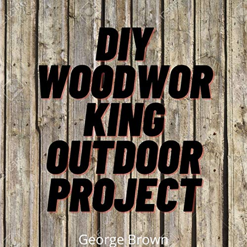 DIY Woodworking Outdoor Project: You Can Build It Yourself In a Day with This Woodworking Outdoor Furniture Projects (English Edition)