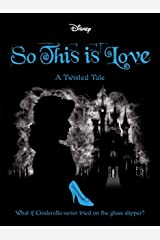 Disney Princess Cinderella: So, This Is Love (Twisted Tales) Paperback