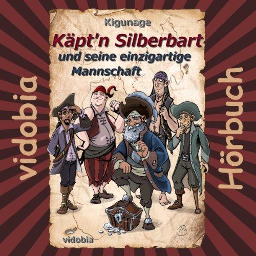 Käpt'n Silberbart und seine einzigartige Mannschaft: 23 Piraten-Geschichten für Klein und Groß (Käpt'n Silberbart 1) Titelbild