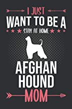 I Just Want To Be A Stay At Home Afghan Hound Mom (Blank Journal Notebook): Dog Mom Gifts, Blank Notebook Journal Small