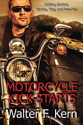 Motorcycle Kick-Starts: Getting Started, Stories, Tips, and How-Tos (English Edition)