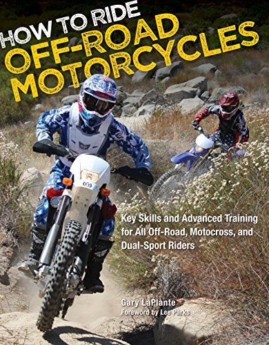 How to Ride Off-Road Motorcycles: Techniques for Beginners to Advanced Riders: Key Skills and Advanced Training for All Off-Road, Motocross, and Dual-Sport Riders