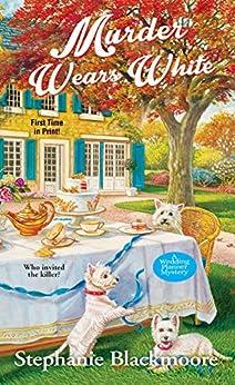 Murder Wears White (A Wedding Planner Mystery Book 2) by [Stephanie Blackmoore]