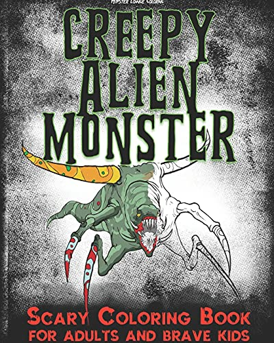 Creepy Alien Monster Scary Coloring Book for Adults and brave Kids: Horror Stress Relieving...