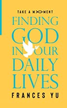 Take a Moment: Finding God in Our Daily Lives