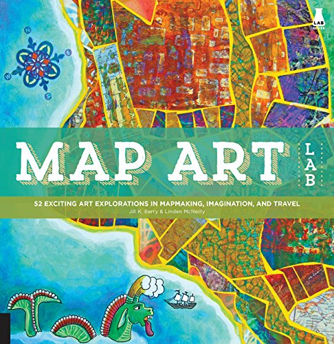 Map Art Lab:52 Exciting Art Explorations in Map Making, Imagination, and Travel (Lab Series) (English Edition)