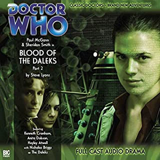 Doctor Who - Blood of the Daleks Part 2                   By:                                                                                                                                 Steve Lyons                               Narrated by:                                                                                                                                 Paul McGann,                                                                                        Sheridan Smith,                                                                                        Hayley Atwell,                   and others                 Length: 1 hr and 12 mins     14 ratings     Overall 4.4