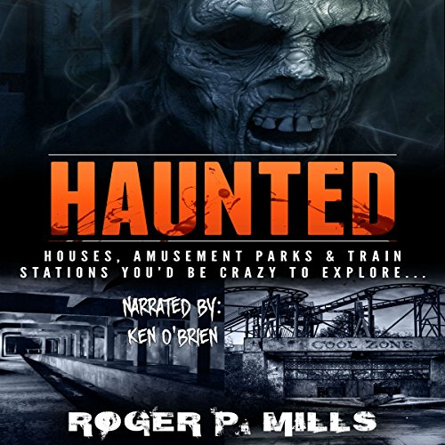 Haunted: Houses, Amusement Parks & Train Stations You'd Be Crazy to Explore... audiobook cover art