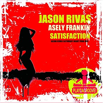 Satisfaction (Jason Rivas Saturday Night Funk Mix)