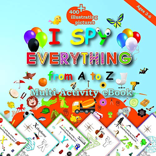 I Spy Everything from A to Z: 400+Illustrating Pictures, Mazes , Letter  , Number  , Shapes  ,Preschool