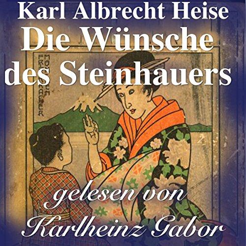 Die Wünsche des Steinhauers     Japanische Märchen              De :                                                                                                                                 Karl Albrecht Heise                               Lu par :                                                                                                                                 Karlheinz Gabor                      Durée : 10 min     Pas de notations     Global 0,0