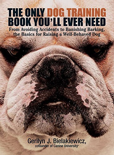 The Only Dog Training Book You'll Ever Need: From Avoiding Accidents to Banishing Barking, the Basics for Raising a Well-Behaved Dog (English Edition)