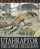 Utahraptor and Other Dinosaurs and Reptiles from the Lower Cretaceous (Dinosaurs!: Set 2)