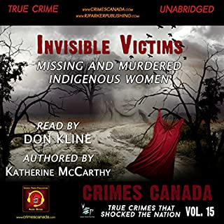 Invisible Victims: Missing & Murdered Indigenous Women     Crimes Canada: True Crimes That Shocked the Nation, Book 15              By:                                                                                                                                 Katherine McCarthy                               Narrated by:                                                                                                                                 Don Kline                      Length: 3 hrs and 34 mins     Not rated yet     Overall 0.0