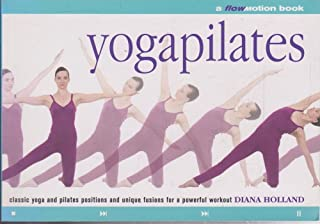 Yogapilates: Classic Yoga and Pilates Positions and Unique Fusions for a Powerful Workout (Flowmotion S.)