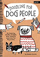 Doodling for Dog People: 50 inspiring doodle prompts and creative exercises for dog lovers (Doodling for...)