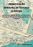 PRINCIPALES ERREURS DE VOYAGE À ÉVITER: Un rapport spécial révèle les principales erreurs de voyage qui vous coûteront de l'argent! (French Edition)
