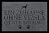 Interluxe FUSSMATTE Türmatte EIN ZUHAUSE OHNE [ Vizsla ] Tierisch Hund Schmutzmatte Spruch...