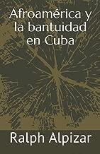 Afroamérica: y la bantuidad en Cuba (Coleccion Maiombe) (Spanish Edition)