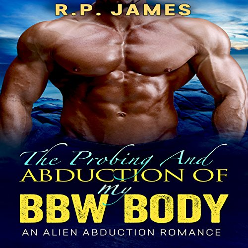 The Probing and Abduction of My BBW Body audiobook cover art