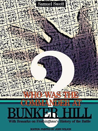 Who was the Commander at Bunker Hill?: With Remarks on Frothingham's History of the Battle (English Edition)