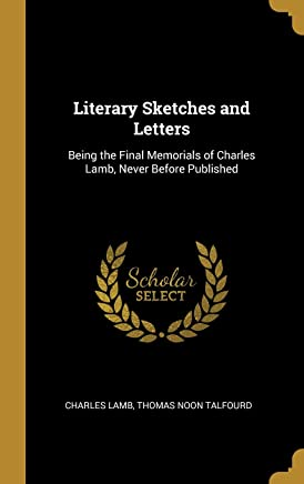 Literary Sketches and Letters: Being the Final Memorials of Charles Lamb, Never Before Published