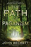 The Path of Paganism: An Experience-Based Guide to Modern Pagan Practice