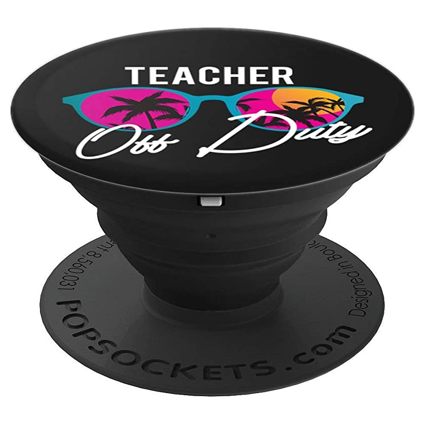 Teacher Off Duty Funny Teaching School Class Summer Gift - PopSockets Grip and Stand for Phones and Tablets