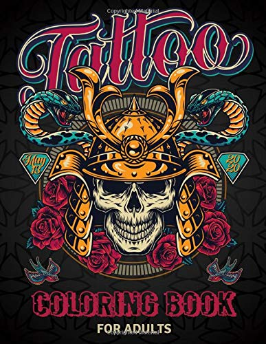 Tattoo Coloring Book for Adults: Adults Coloring Book For Grown-Ups, Stress Relief and Relaxation With Beautiful Modern Tattoo Designs Such As Sugar Skulls, Hearts, Roses and More!