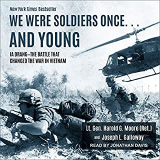 We Were Soldiers Once... and Young     Ia Drang - The Battle That Changed the War in Vietnam              Written by:                                                                                                                                 Harold G. Moore,                                                                                        Joseph L. Galloway                               Narrated by:                                                                                                                                 Jonathan Davis                      Length: 16 hrs     11 ratings     Overall 4.8