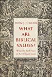 Collins, J: What Are Biblical Values?: What the Bible Says on Key Ethical Issues - John J. Collins