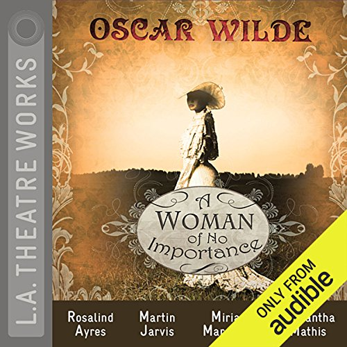 A Woman of No Importance                   Written by:                                                                                                                                 Oscar Wilde                               Narrated by:                                                                                                                                 Miriam Margolyes,                                                                                        Samantha Mathis,                                                                                        Rosalind Ayres,                                    Length: 1 hr and 34 mins     Not rated yet     Overall 0.0