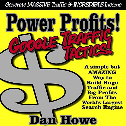 Power Profits! Google Traffic Tactics - A Simple but Effectivve Way to Build Your Business                   By:                                                                                                                                 Dan Howe                               Narrated by:                                                                                                                                 Jeff Raynor                      Length: 1 hr and 21 mins     Not rated yet     Overall 0.0
