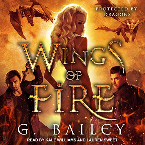 Wings of Fire     Protected by Dragons, Book 2              By:                                                                                                                                 G. Bailey                               Narrated by:                                                                                                                                 Lauren Sweet,                                                                                        Kale Williams                      Length: 5 hrs and 12 mins     Not rated yet     Overall 0.0