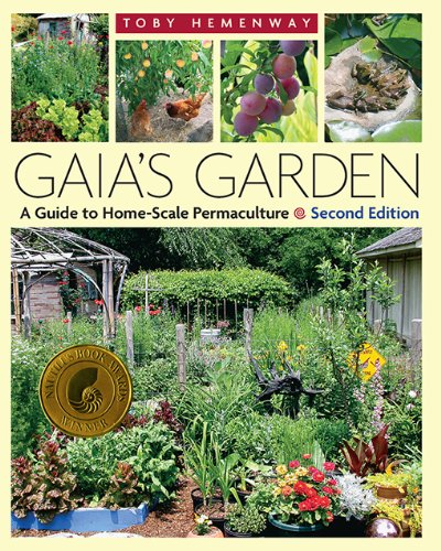 Gaia's Garden: A Guide to Home-Scale Permaculture, 2nd Edition by [Toby Hemenway]