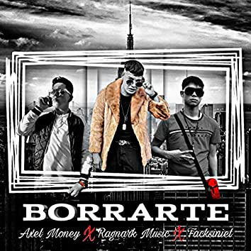 Borrarte (feat. Facksiniel & Axel Money)