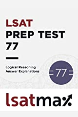 LSAT Prep Test 77 Logical Reasoning Answer Explanations: The December 2015 LSAT (LSAT Prep Test Explanations) Kindle Edition