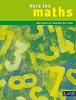 Vers les maths - Maternelle Grande Section de Gaëtan Duprey
