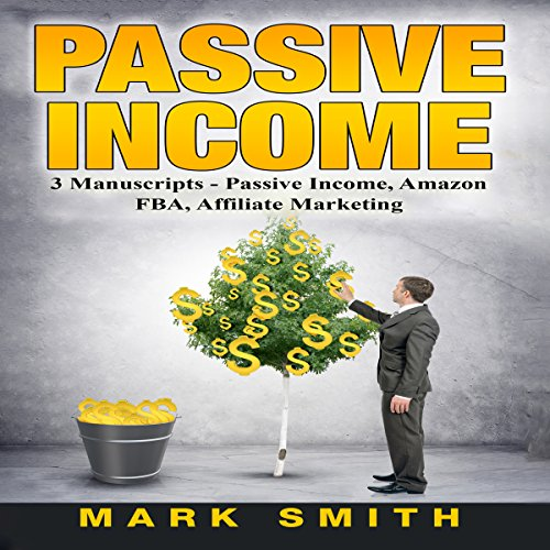 Passive Income: 3 Manuscripts - Passive Income, Affiliate Marketing, Amazon FBA cover art