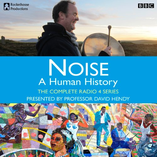 Noise: A Human History - The Complete Series audiobook cover art