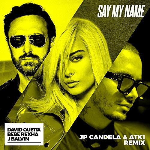Say My Name (feat. Bebe Rexha & J. Balvin) [JP Candela & ATK1 Extended Mix]